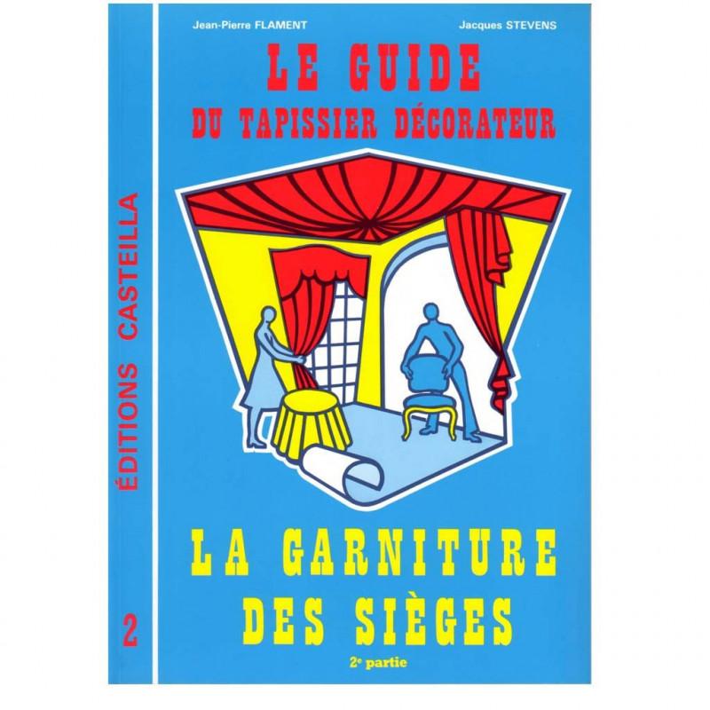 Le guide du Tapissier Décorateur - Tome 2 - Outils tapissier